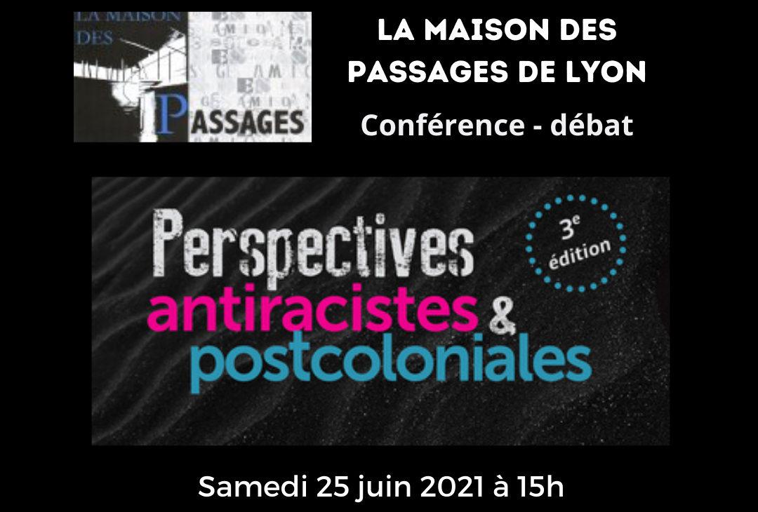 Rencontre :  antiracistes et post-coloniale- La Maison des Passages de Lyon le 25/06